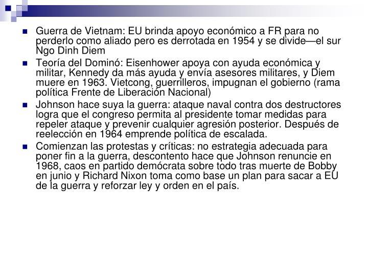 Guerra de Vietnam: EU brinda apoyo económico a FR para no perderlo como aliado pero es derrotada en 1954 y se divide—el sur Ngo Dinh Diem