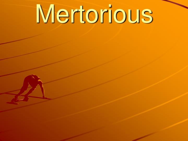 Mertorious