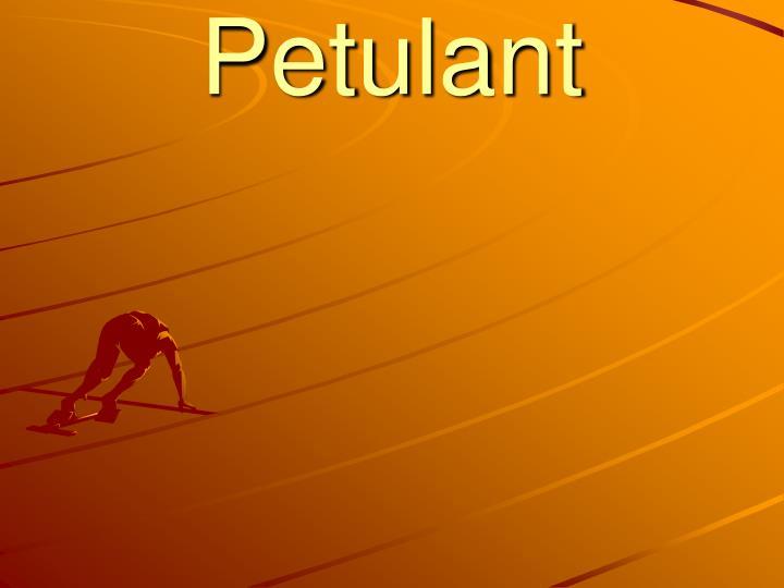 Petulant