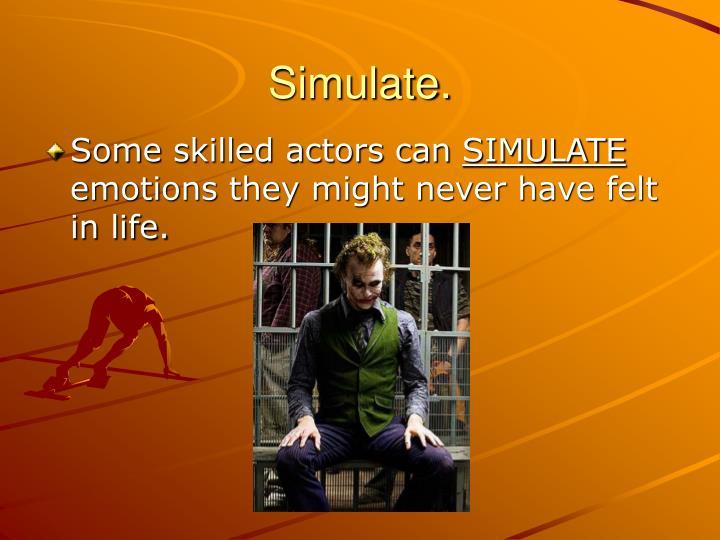 Simulate.