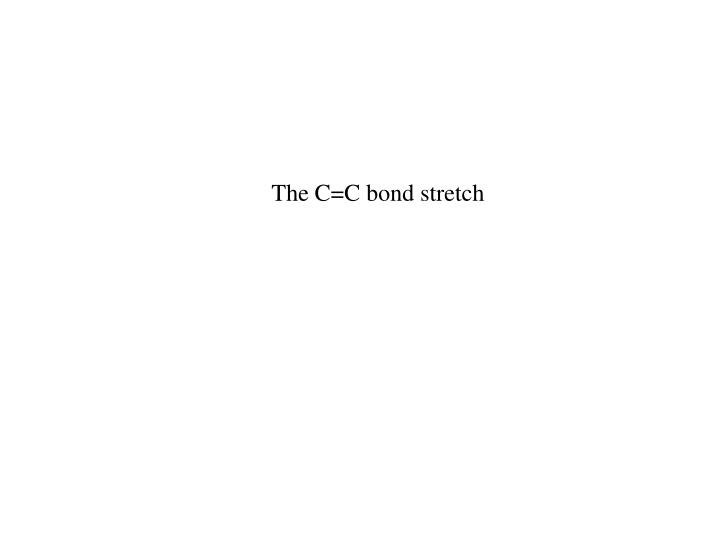 The C=C bond stretch