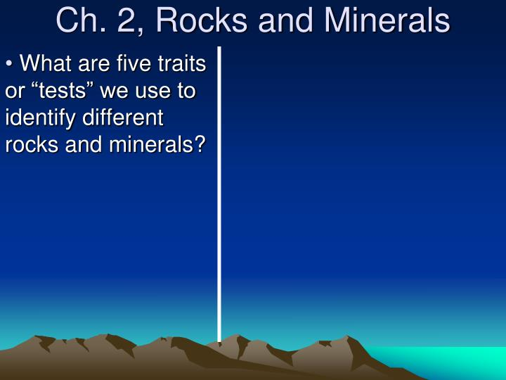 Ch. 2, Rocks and Minerals