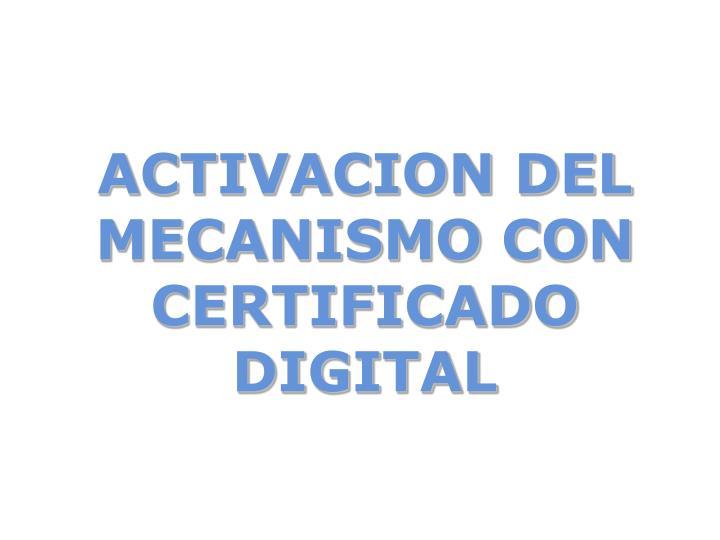 ACTIVACION DEL MECANISMO CON CERTIFICADO DIGITAL