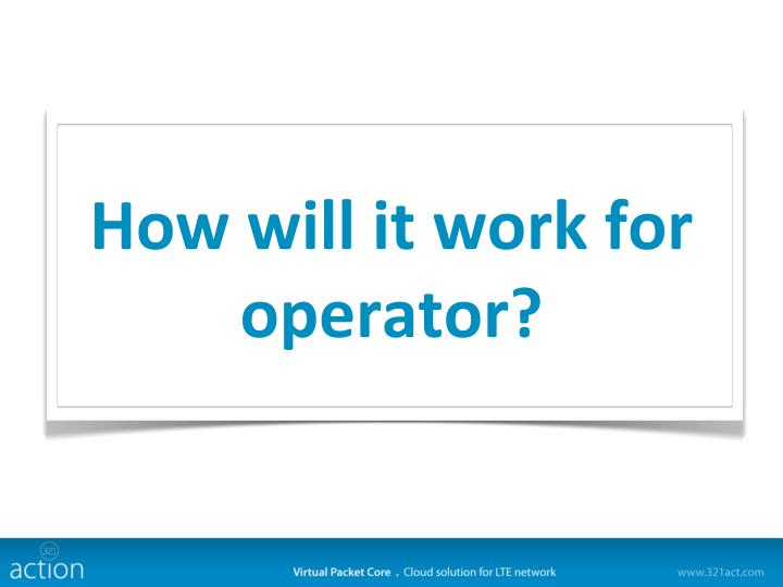 How will it work for operator
