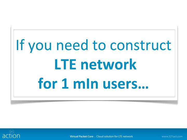 If you need to construct lte network for 1 min users