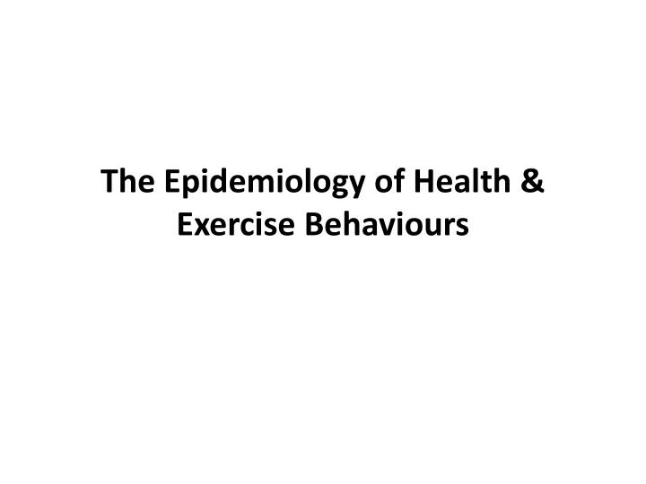 The Epidemiology of Health & Exercise Behaviours
