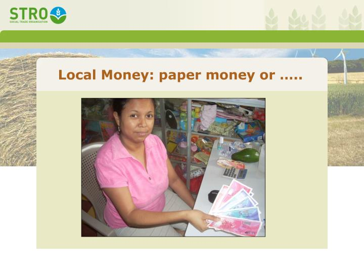 Local Money: paper money or …..