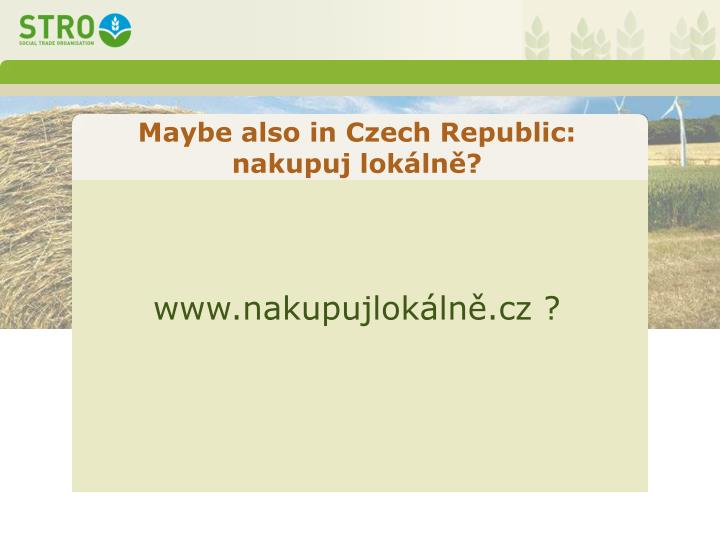 Maybe also in Czech Republic: