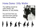 home demo silly walks