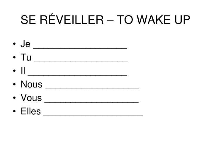 SE RÉVEILLER – TO WAKE UP