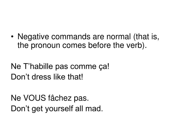 Negative commands are normal (that is, the pronoun comes before the verb).