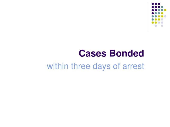Cases Bonded
