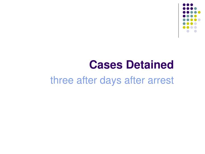 Cases Detained