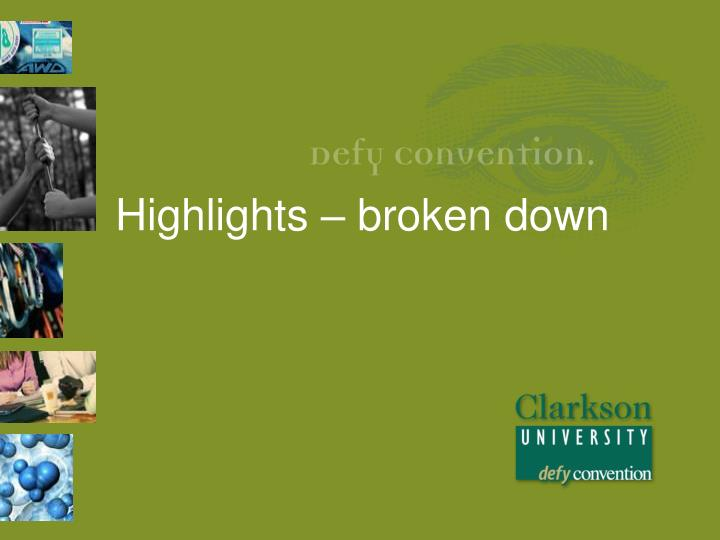 Highlights – broken down