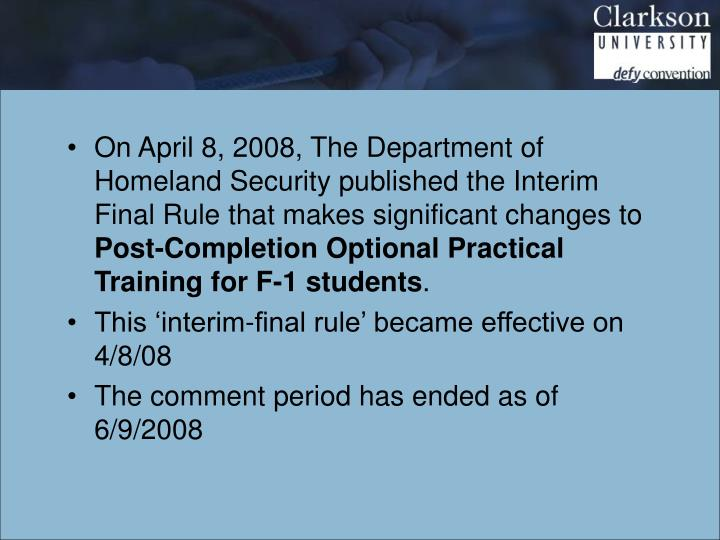 On April 8, 2008, The Department of Homeland Security published the Interim Final Rule that makes significant changes to