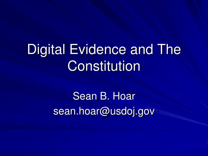 Digital evidence and the constitution