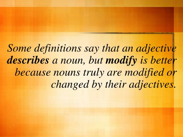 Some definitions say that an adjective
