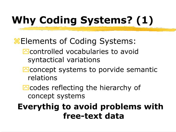 Why Coding Systems? (1)