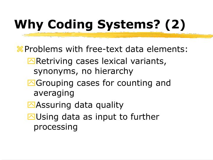 Why Coding Systems? (2)