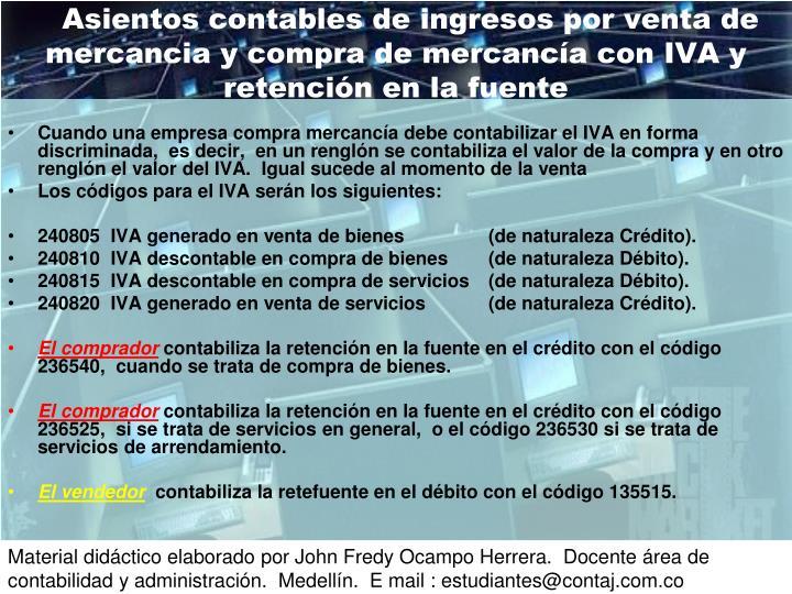 Asientos contables de ingresos por venta de mercancia y compra de mercancía con IVA y retención en la fuente