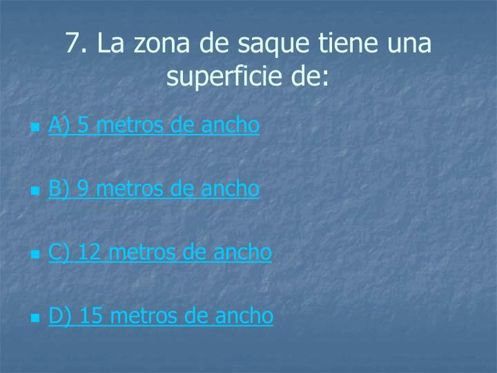 7. La zona de saque tiene una superficie de: