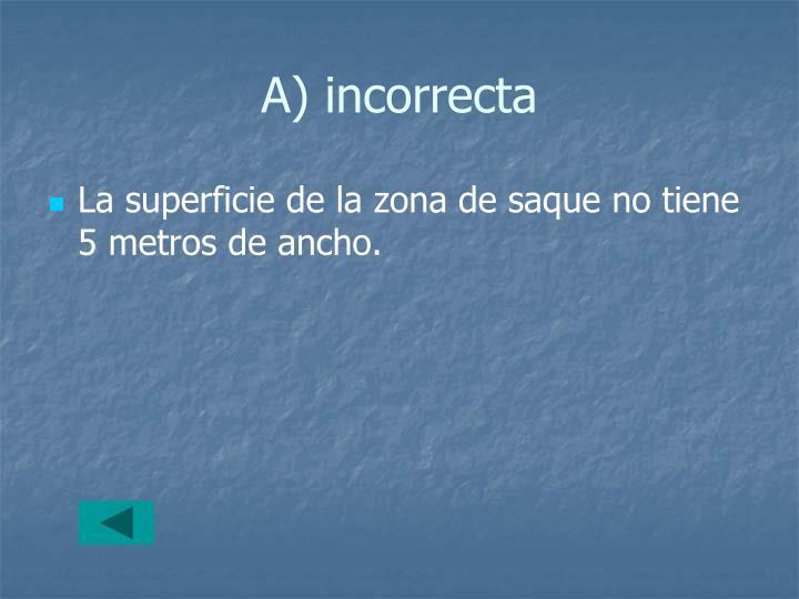 A) incorrecta