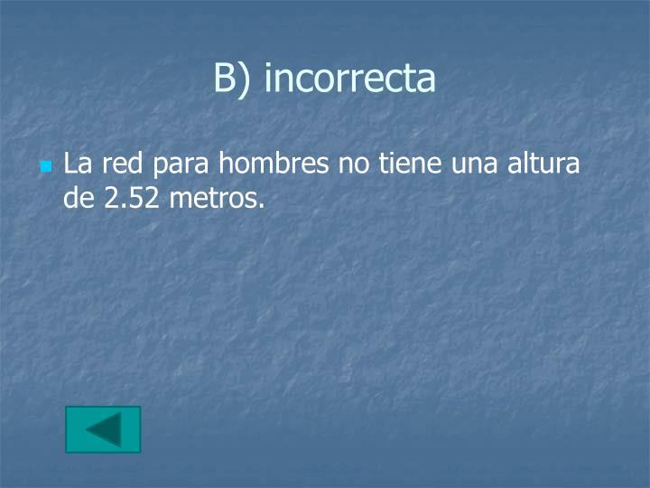 B) incorrecta