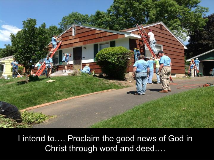 I intend to…. Proclaim the good news of God in Christ through word and deed….