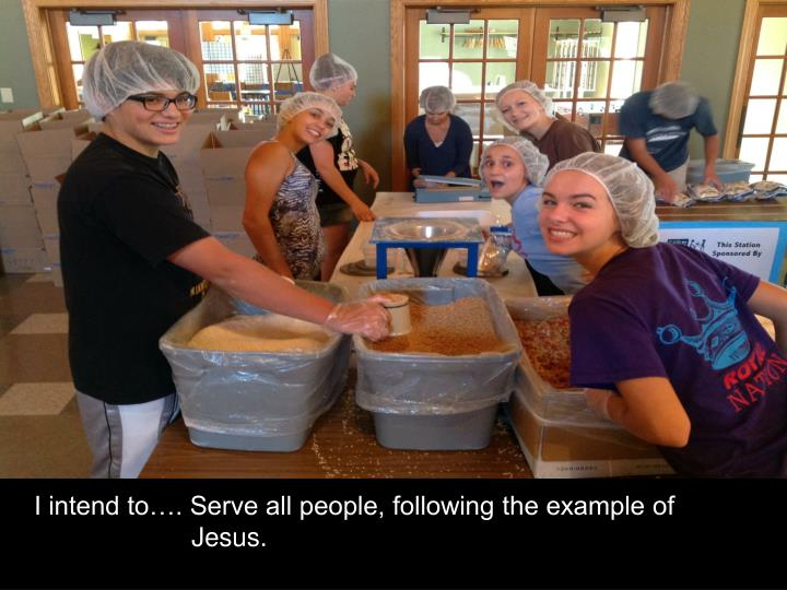 I intend to…. Serve all people, following the example of Jesus.