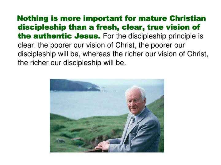 Nothing is more important for mature Christian discipleship than a fresh, clear, true vision of the authentic Jesus.