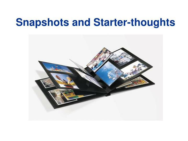 Snapshots and Starter-thoughts