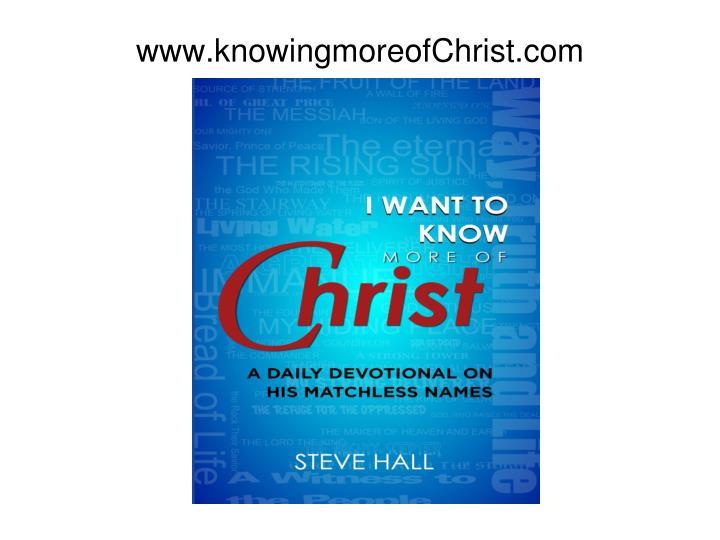 www.knowingmoreofChrist.com