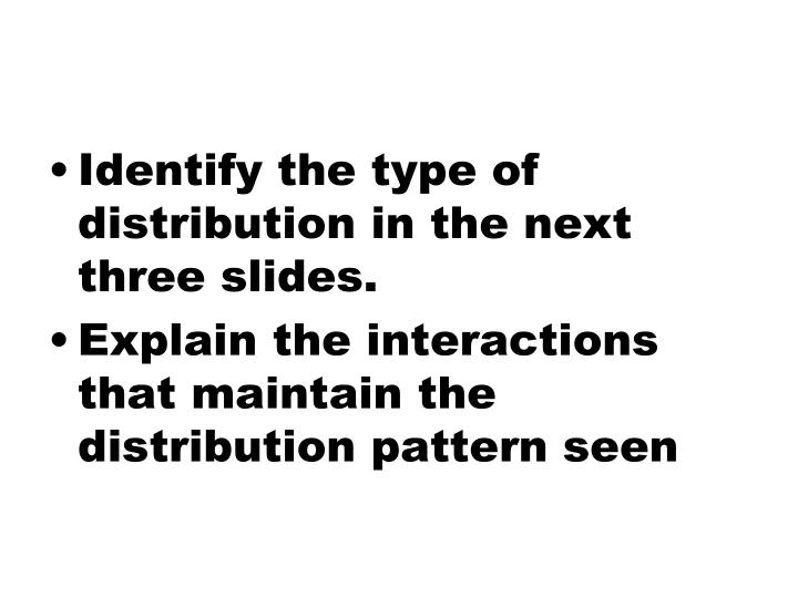 Identify the type of distribution in the next three slides.