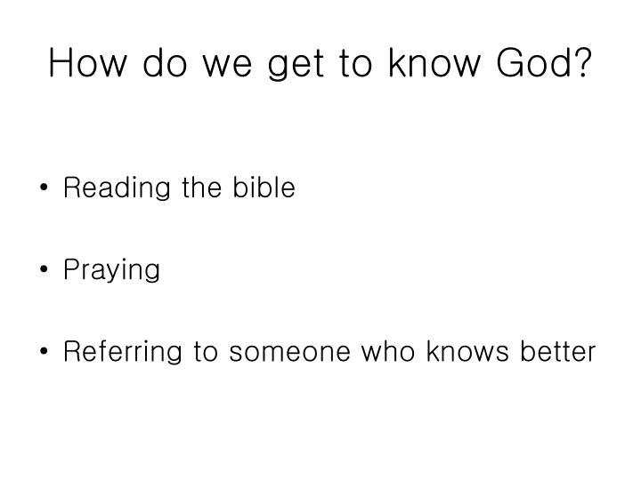How do we get to know God?
