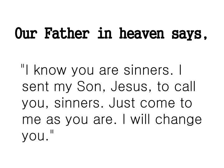 Our Father in heaven says,