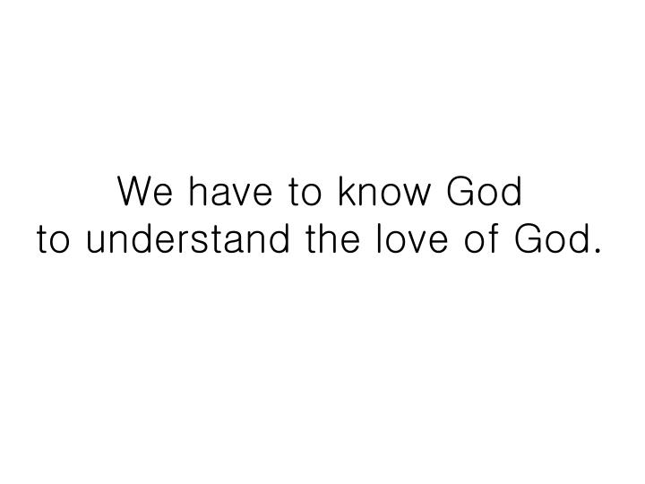 We have to know God