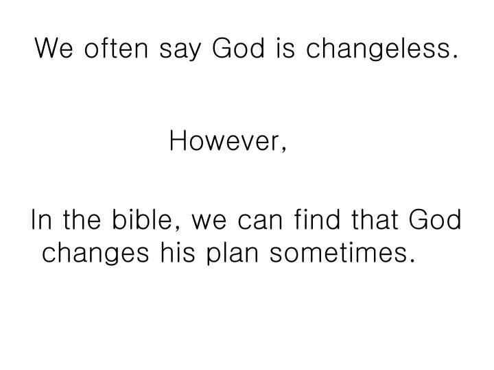 We often say God is changeless.
