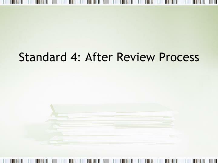 Standard 4: After Review Process