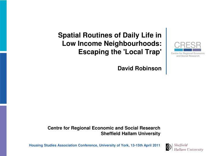Spatial routines of daily life in low income neighbourhoods escaping the local trap david robinson