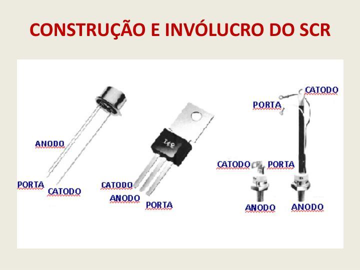 CONSTRUÇÃO E INVÓLUCRO DO SCR
