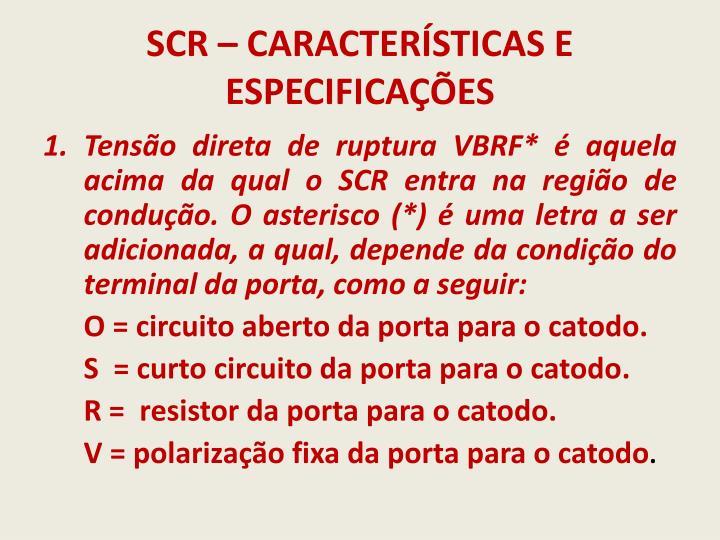 SCR – CARACTERÍSTICAS E ESPECIFICAÇÕES