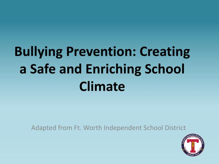 Bullying prevention creating a safe and enriching school climate