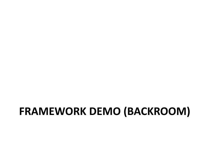 Framework Demo (Backroom)