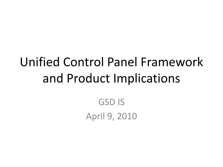 Unified Control Panel Framework and Product Implications