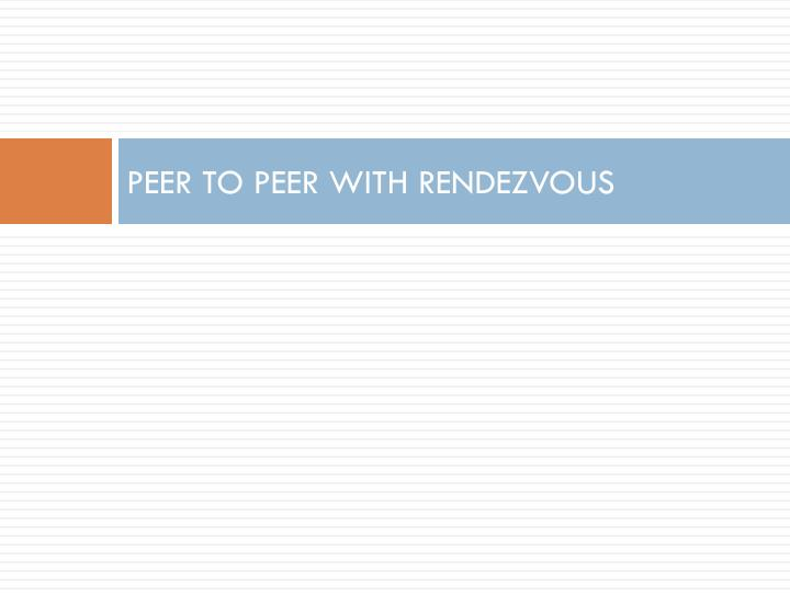 PEER TO PEER WITH RENDEZVOUS