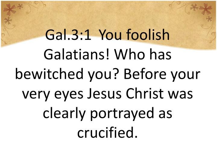 Gal.3:1