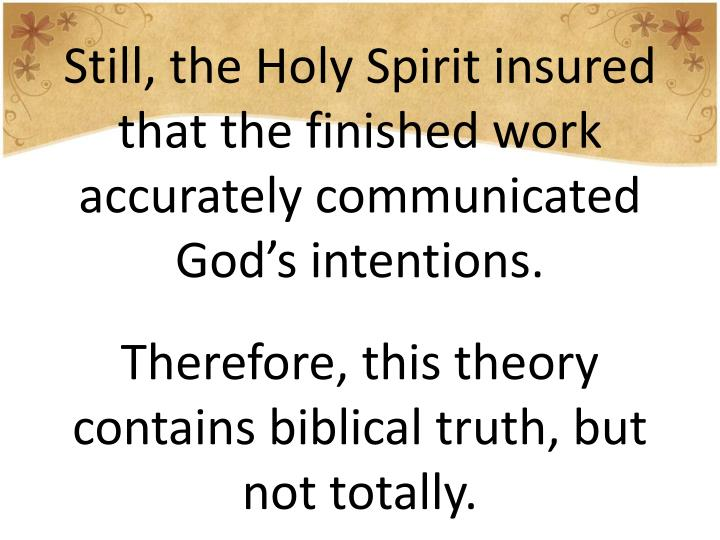 Still, the Holy Spirit insured that the finished work accurately communicated God's intentions.
