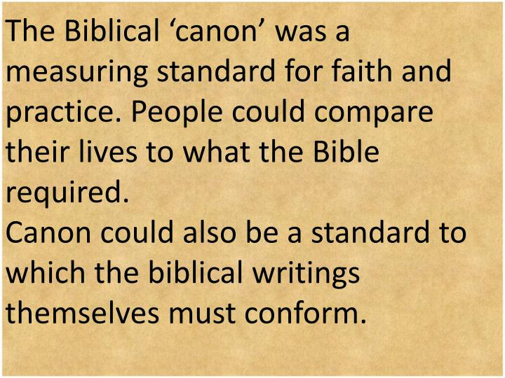 The Biblical 'canon' was a measuring standard for faith and practice. People could compare their lives to what the Bible required.