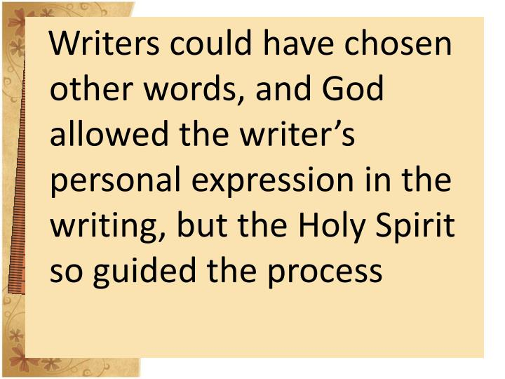 Writers could have chosen other words, and God allowed the writer's personal expression in the writing, but the Holy Spirit so guided the process