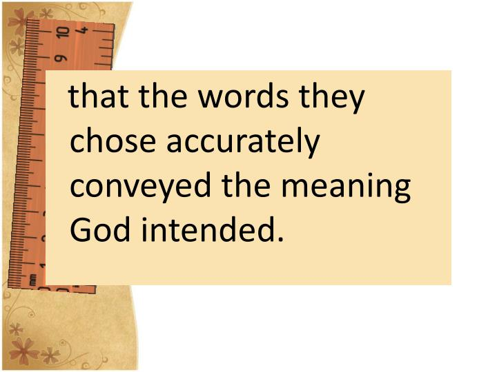 that the words they chose accurately conveyed the meaning God intended.